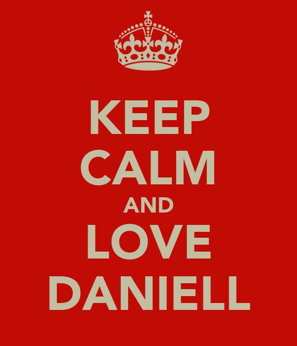 KEEP CALM AND LOVE DANIELL
