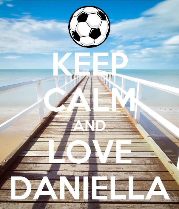 KEEP CALM AND LOVE DANIELLA