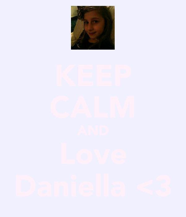 KEEP CALM AND Love Daniella <3