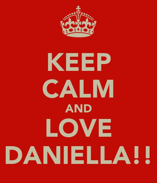 KEEP CALM AND LOVE DANIELLA!!