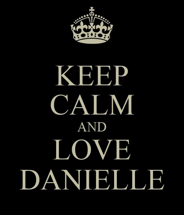 KEEP CALM AND LOVE DANIELLE