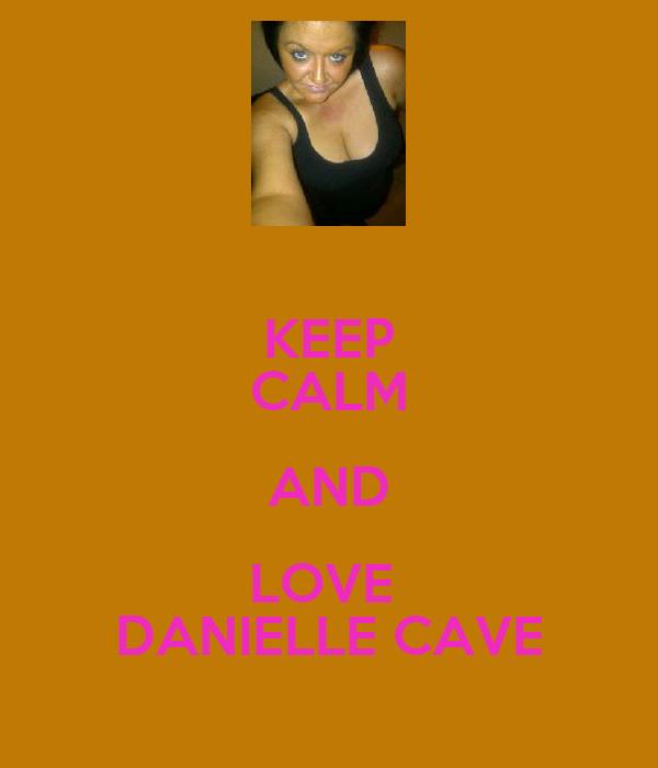 KEEP CALM AND LOVE  DANIELLE CAVE