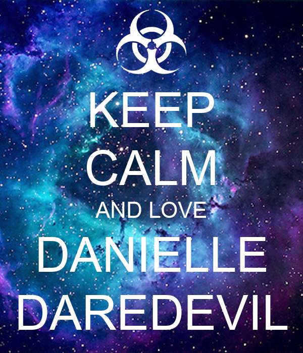 KEEP CALM AND LOVE DANIELLE DAREDEVIL