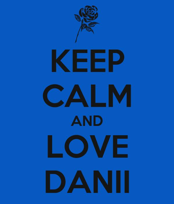KEEP CALM AND LOVE DANII