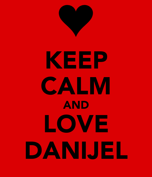 KEEP CALM AND LOVE DANIJEL
