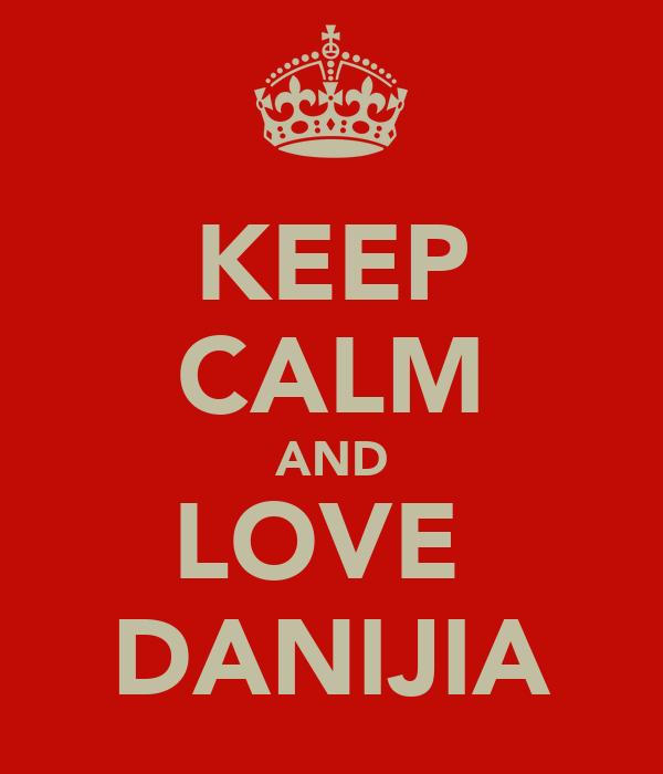 KEEP CALM AND LOVE  DANIJIA