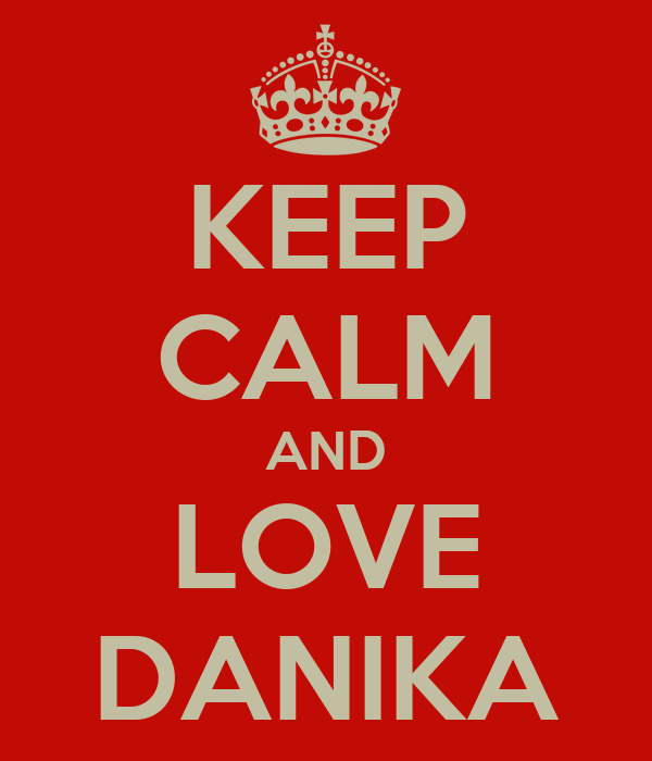 KEEP CALM AND LOVE DANIKA