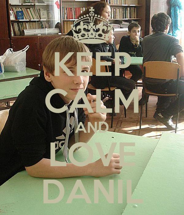 KEEP CALM AND LOVE DANIL