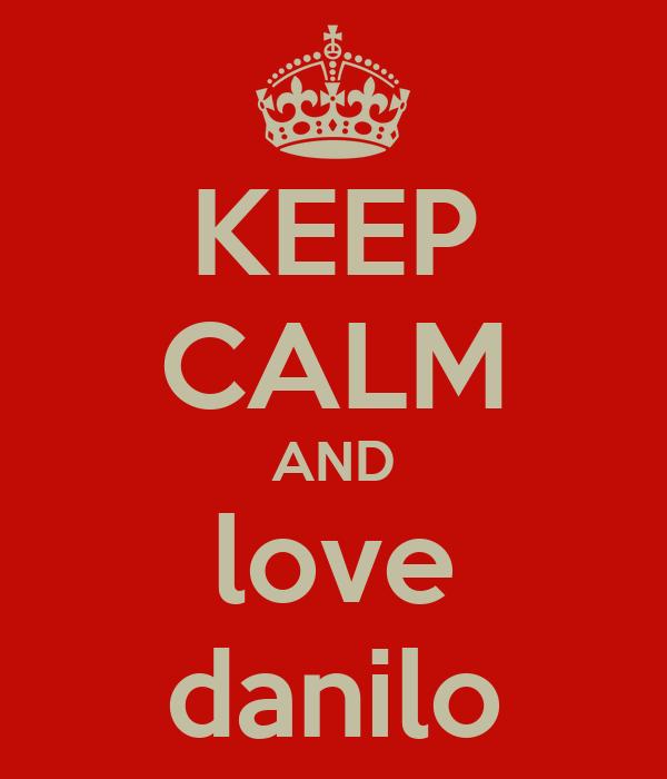 KEEP CALM AND love danilo
