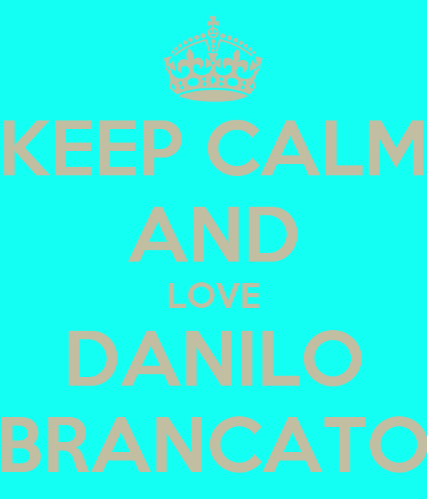 KEEP CALM AND LOVE DANILO BRANCATO