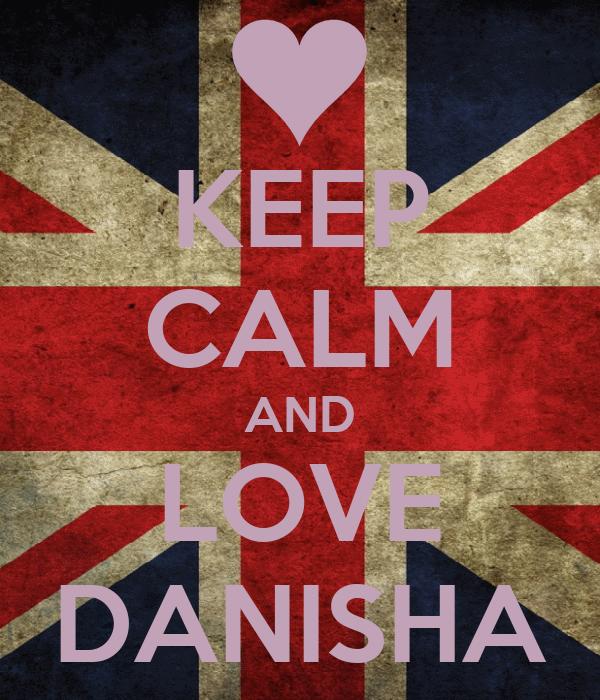 KEEP CALM AND LOVE DANISHA