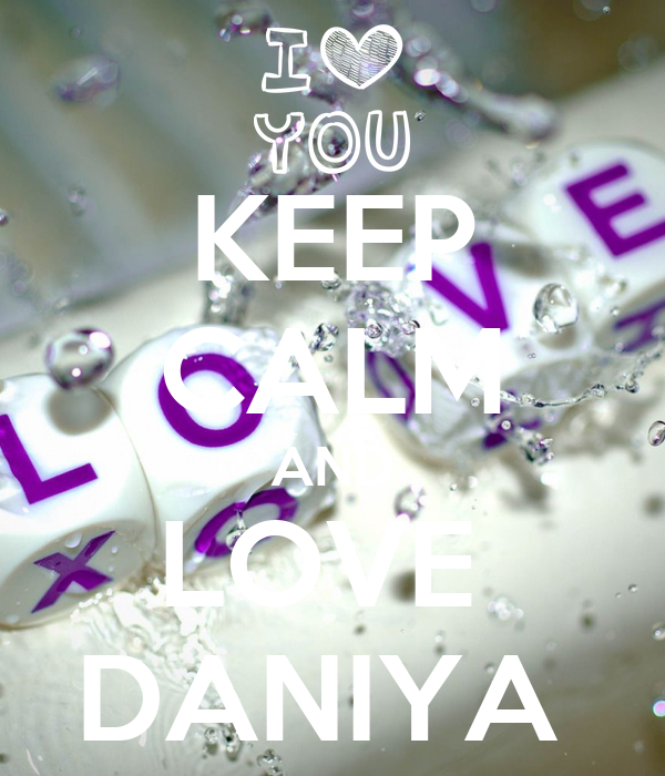 KEEP CALM AND LOVE  DANIYA