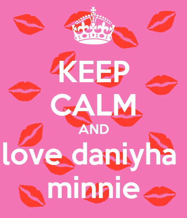 KEEP CALM AND love daniyha  minnie
