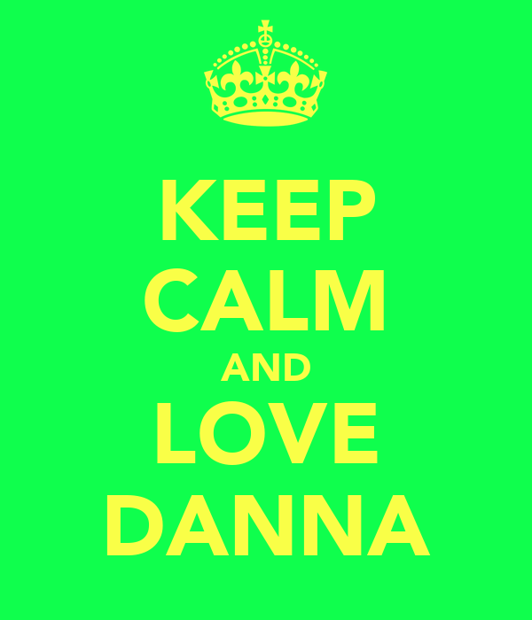 KEEP CALM AND LOVE DANNA