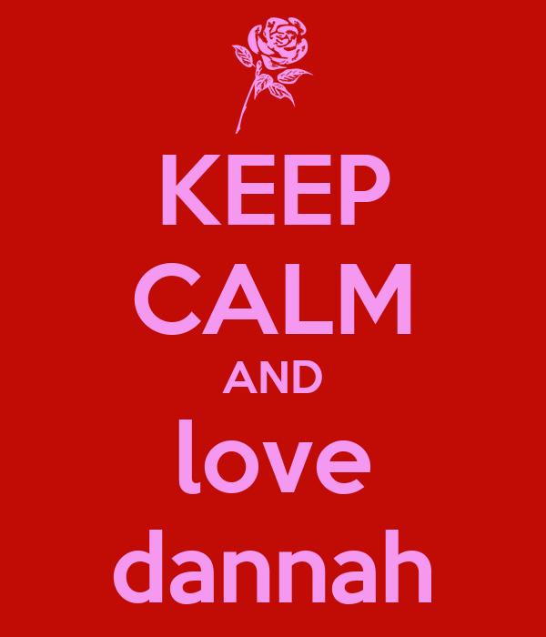 KEEP CALM AND love dannah
