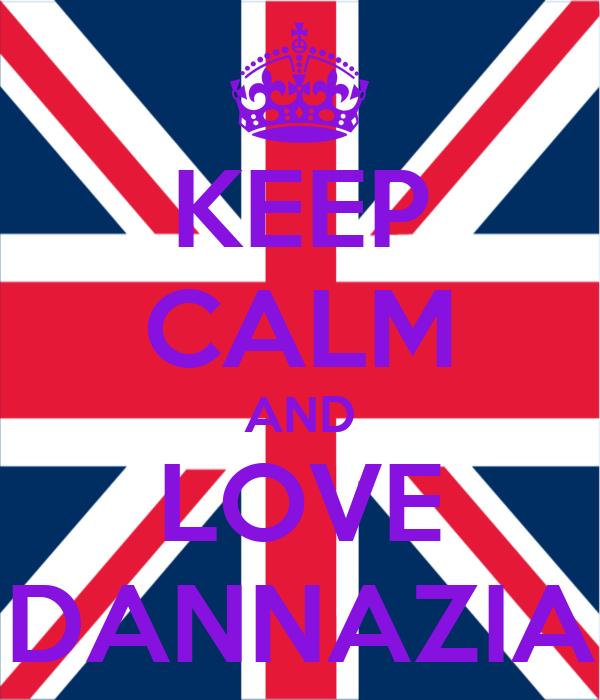 KEEP CALM AND LOVE DANNAZIA