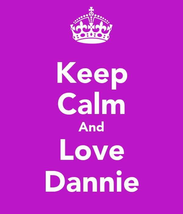 Keep Calm And Love Dannie