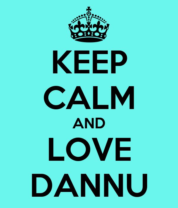 KEEP CALM AND LOVE DANNU