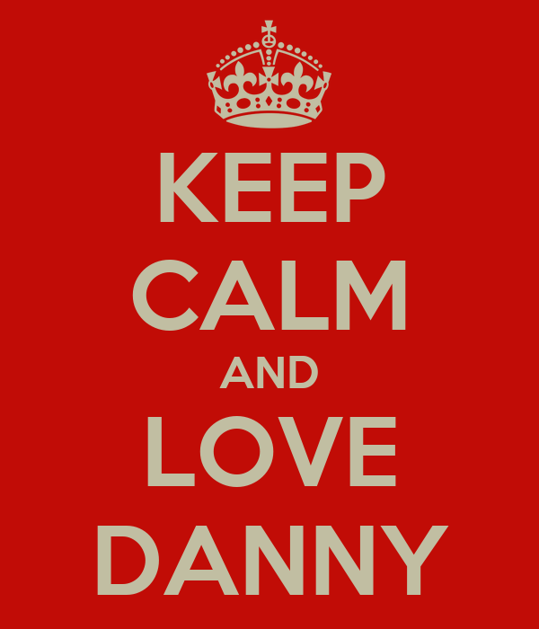 KEEP CALM AND LOVE DANNY