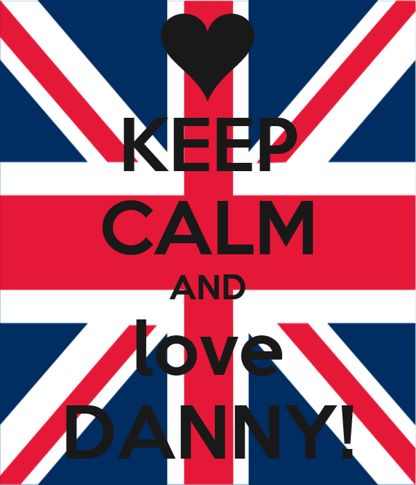 KEEP CALM AND love DANNY!
