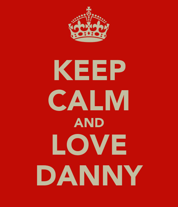 KEEP CALM AND LOVE DANNY