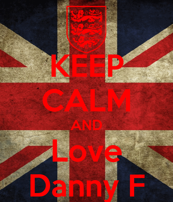 KEEP CALM AND Love Danny F