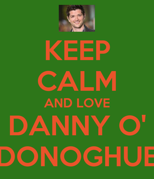 KEEP CALM AND LOVE DANNY O' DONOGHUE
