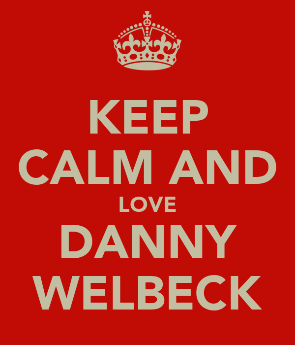 KEEP CALM AND LOVE DANNY WELBECK