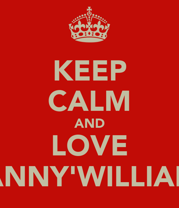 KEEP CALM AND LOVE DANNY'WILLIAM'♡