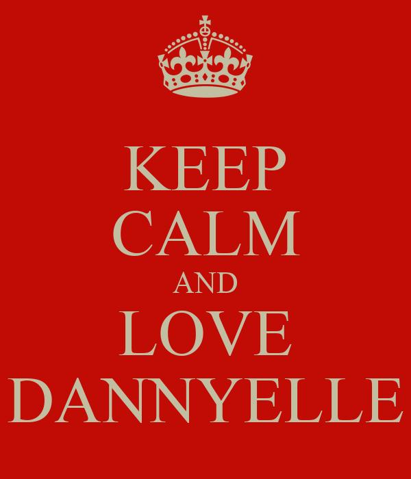 KEEP CALM AND LOVE DANNYELLE