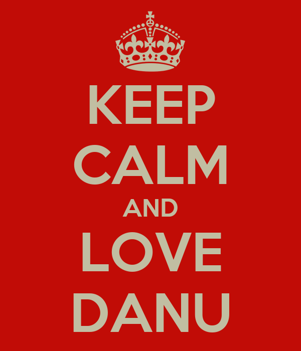 KEEP CALM AND LOVE DANU