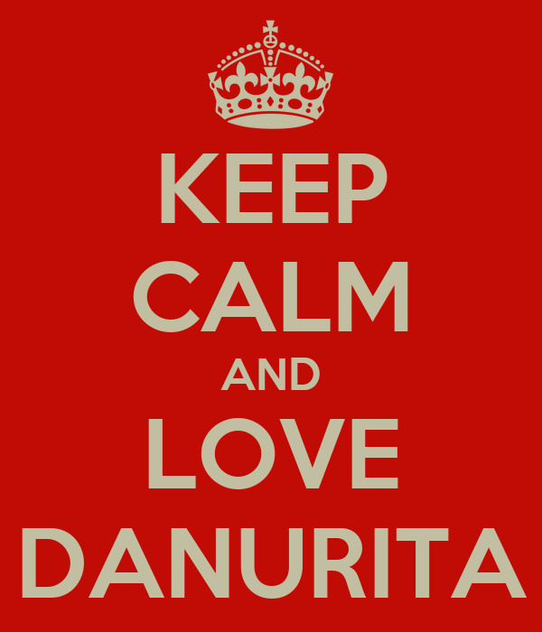 KEEP CALM AND LOVE DANURITA
