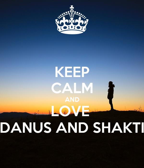 KEEP CALM AND LOVE  DANUS AND SHAKTI