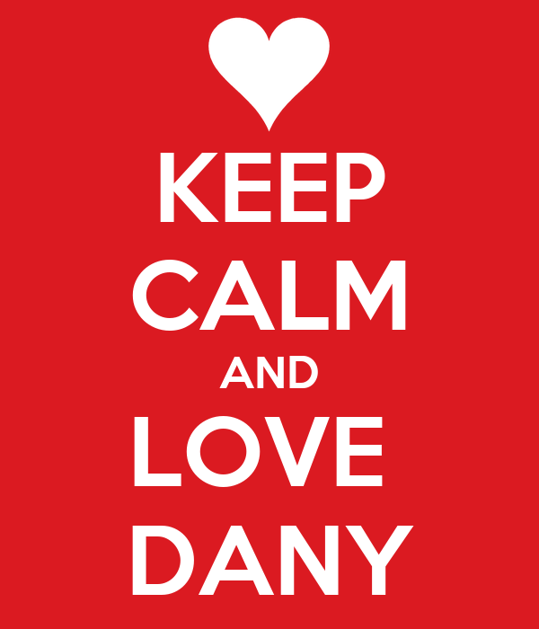 KEEP CALM AND LOVE  DANY