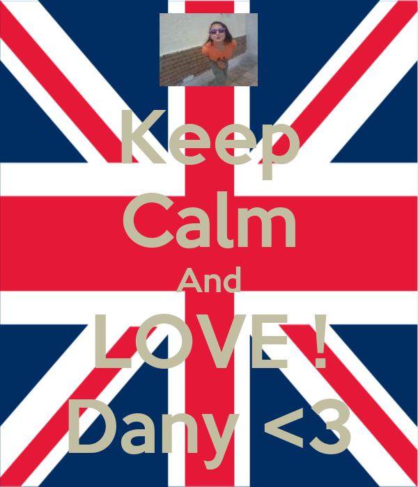 Keep Calm And LOVE ! Dany <3