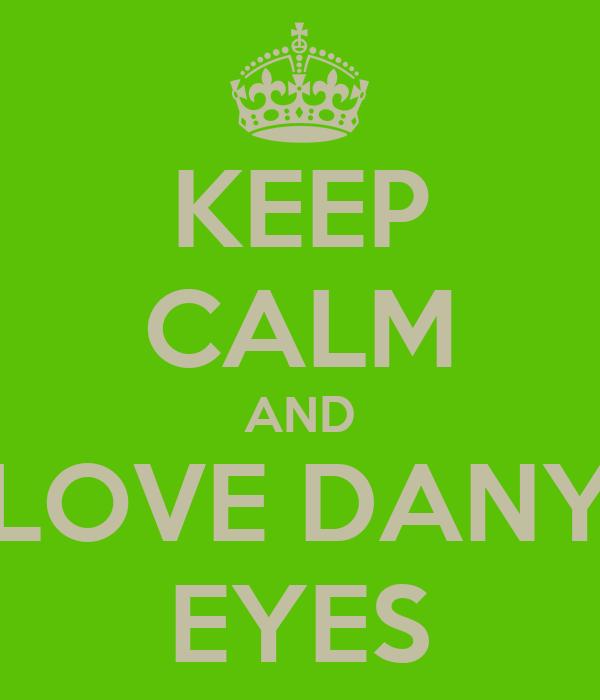 KEEP CALM AND LOVE DANY EYES
