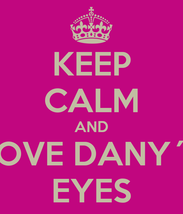 KEEP CALM AND LOVE DANY´S EYES