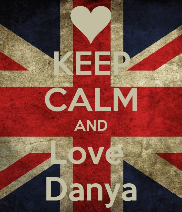KEEP CALM AND Love  Danya