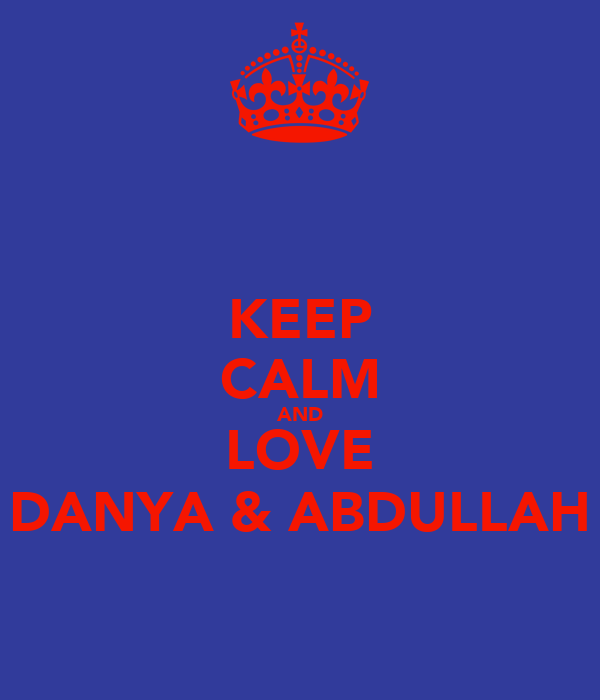 KEEP CALM AND LOVE DANYA & ABDULLAH