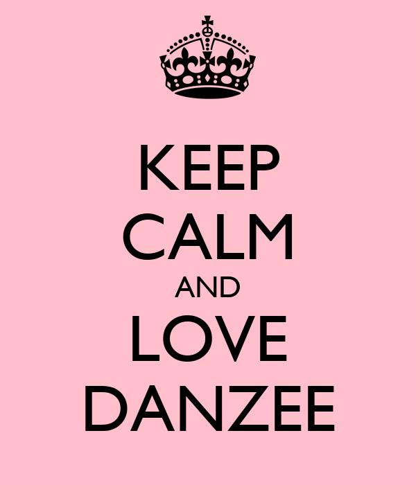KEEP CALM AND LOVE DANZEE