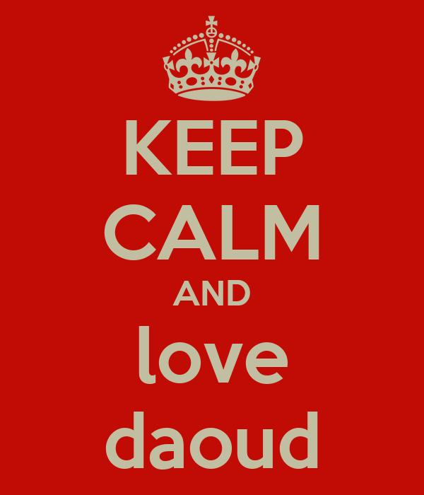 KEEP CALM AND love daoud