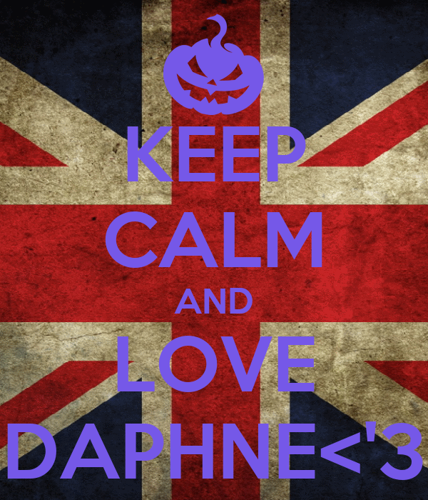 KEEP CALM AND LOVE DAPHNE<'3
