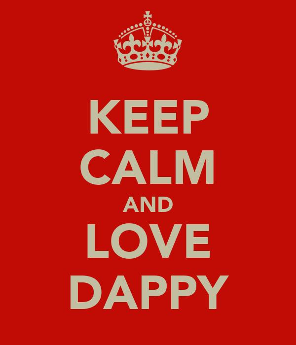 KEEP CALM AND LOVE DAPPY
