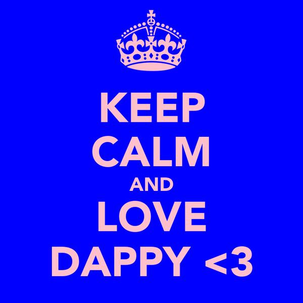 KEEP CALM AND LOVE DAPPY <3