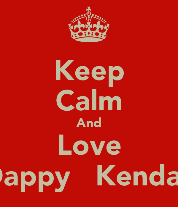 Keep Calm And Love Dappy ♥ Kendall