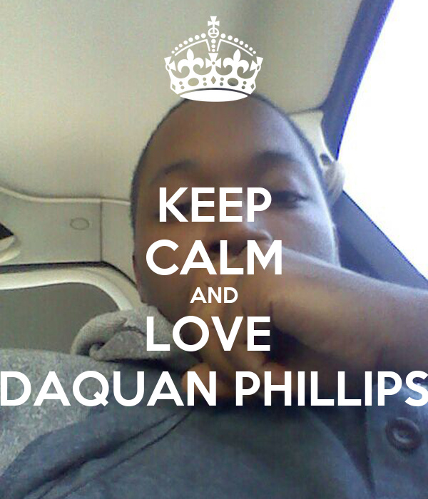 KEEP CALM AND LOVE  DAQUAN PHILLIPS