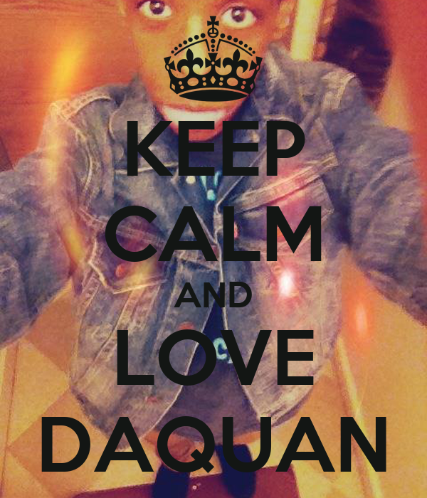 KEEP CALM AND LOVE DAQUAN