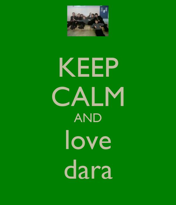 KEEP CALM AND love dara