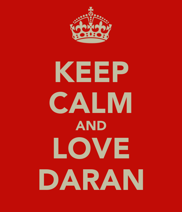 KEEP CALM AND LOVE DARAN