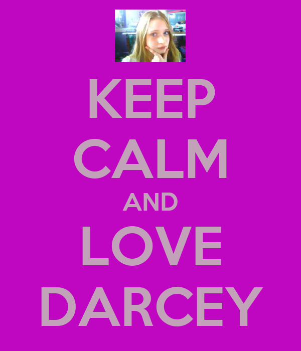 KEEP CALM AND LOVE DARCEY